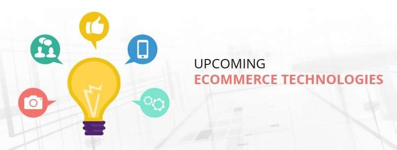 Emerging Ecommerce Technology, That Will Add New Dimension To Customer Experience