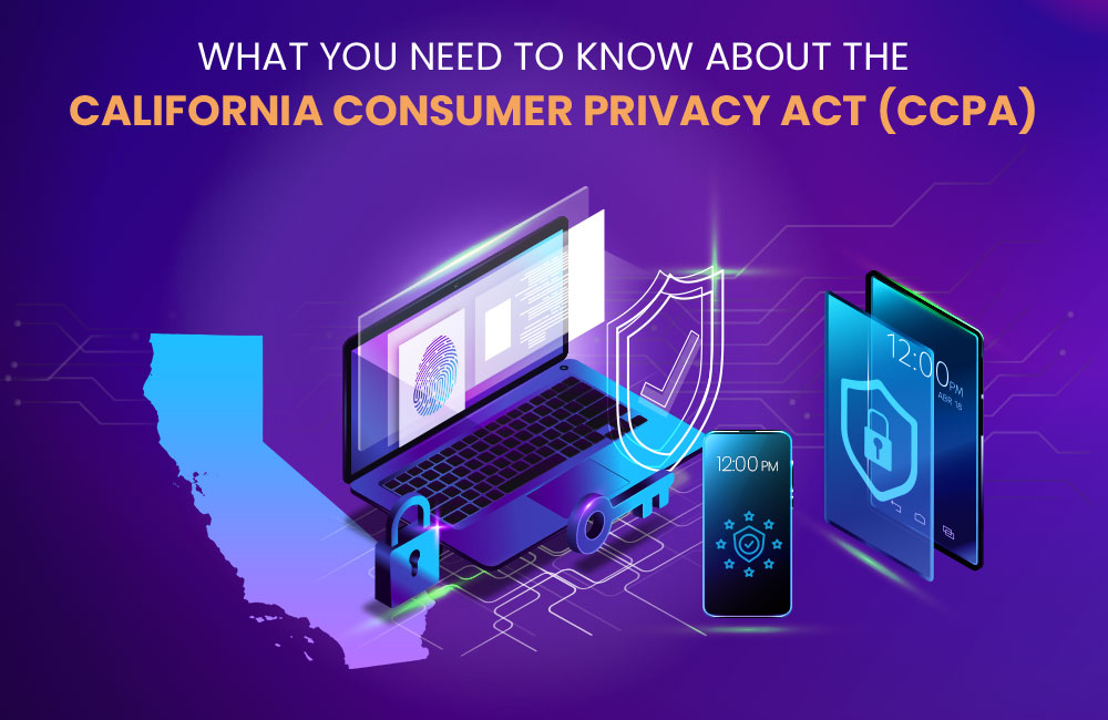 What You Need To Know About The California Consumer Privacy Act (CCPA)